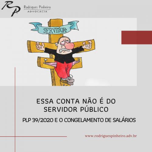 Essa conta não é do servidor público: O congelamento de salários no PLP 39/2020 e outras considerações