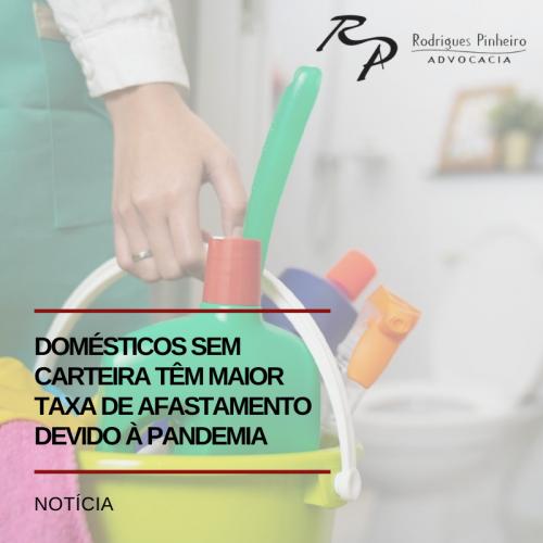 Trabalhadores domésticos sem carteira têm maior taxa de afastamento devido à pandemia