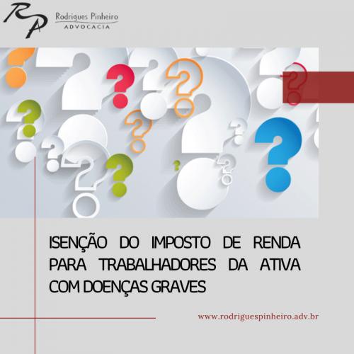 Isenção do imposto de renda para trabalhadores da ativa com doenças graves