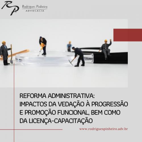 Reforma Administrativa: impactos da vedação à progressão e promoção funcional, bem como da licença-capacitação
