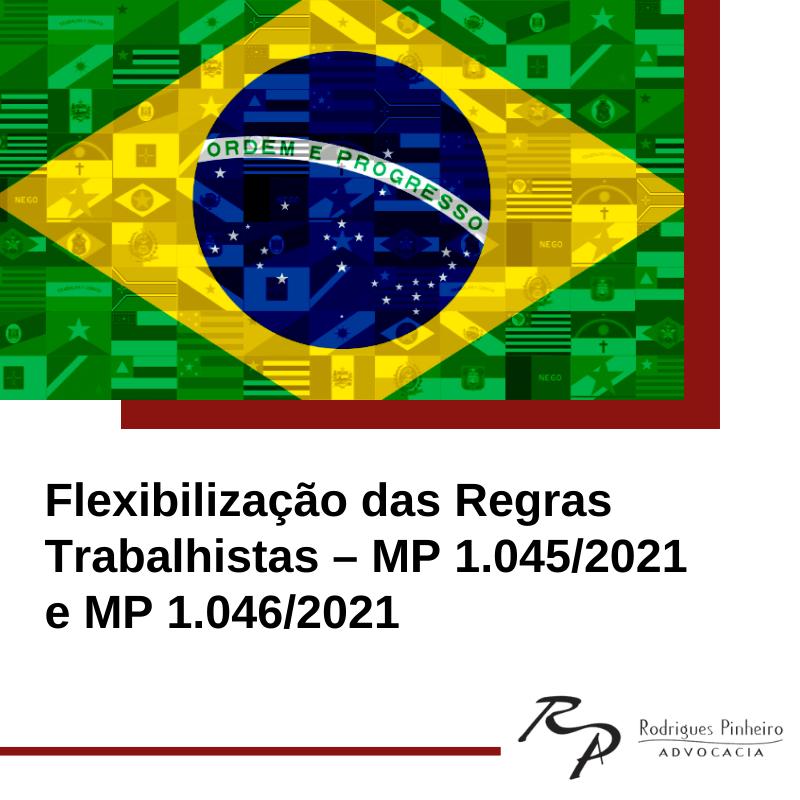 Flexibilização das Regras Trabalhistas – MPs 1045/2021 e 1046/2021