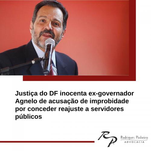Justiça inocenta ex-governador Agnelo de acusação de improbidade por conceder reajuste a servidores públicos